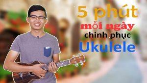 Khóa học 5 phút mỗi ngày chinh phục ukulele
