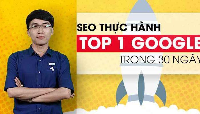 Khóa học SEO Thực hành - TOP 1 Google trong 30 ngày