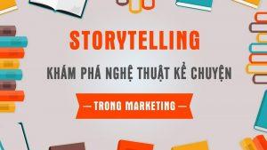 Khóa học Storytelling – Khám phá nghệ thuật kể chuyện trong Marketing