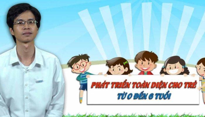 Khóa học phát triển toàn diện cho trẻ 0 - 6 tuổi
