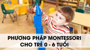 Khóa học phương pháp Montessori cho trẻ 0 – 6 tuổi