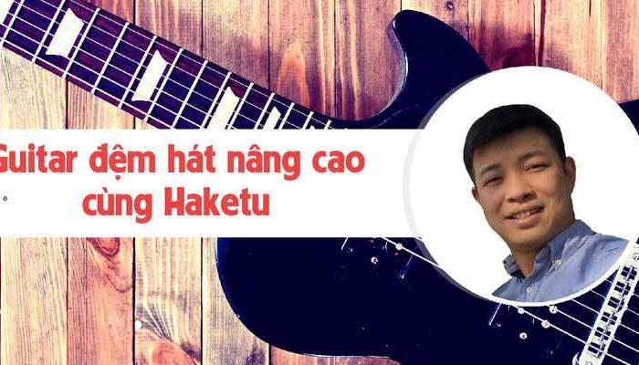 Khóa học đệm hát Guitar cùng Haketu