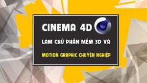 Khóa học Cinema4D – Làm chủ phần mềm 3D và motion graphics chuyên nghiệp