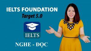 Khóa học IELTS nền tảng 5.0 phần 1 (Nghe - Đọc)