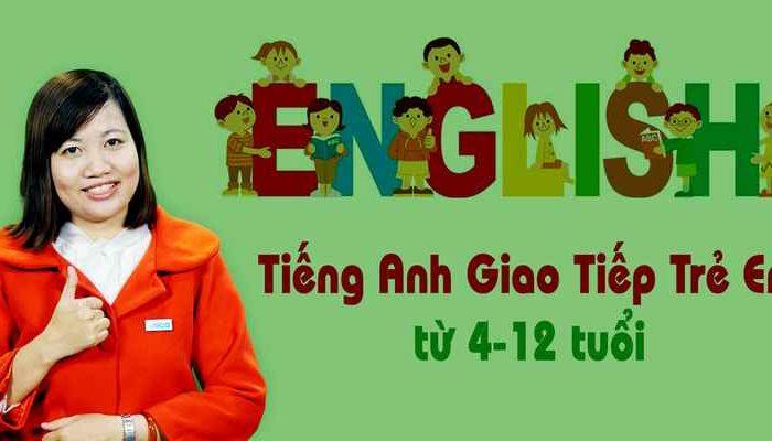 Khóa học tiếng Anh giao tiếp trẻ em từ 04-12 tuổi