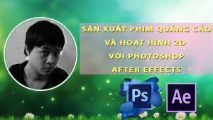Sản xuất phim quảng cáo và hoạt hình 2D với Photoshop và After effects