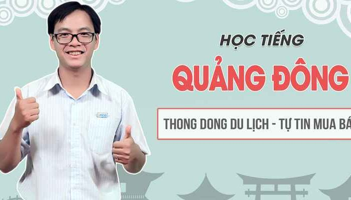 Khóa học tiếng Quảng Đông thong dong du lịch, tự tin mua bán
