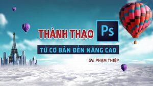 Khóa học thành thạo Photoshop từ cơ bản đến nâng cao