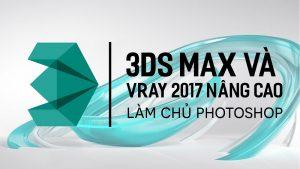 3Ds Max và Vray 2017 nâng cao - Làm chủ photoshop