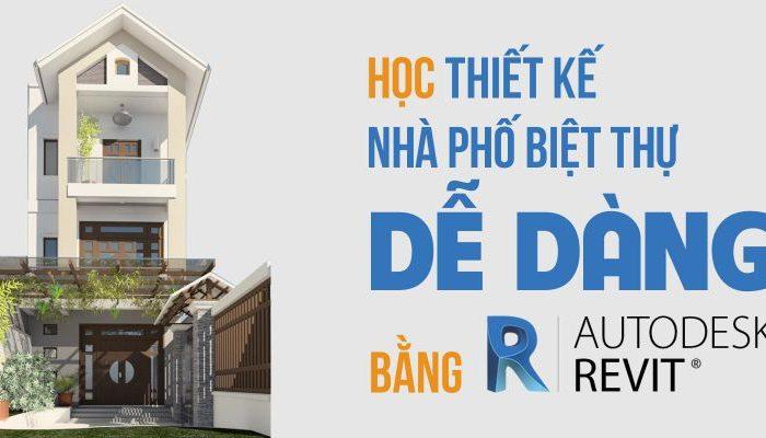 Khóa học thiết kế Nhà phố Biệt thự dễ dàng bằng Revit