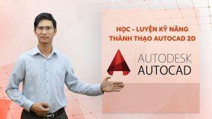 Khóa học – Luyện kỹ năng thành thạo Autocad 2D