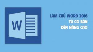 Khóa học làm chủ Word 2016 từ cơ bản đến nâng cao