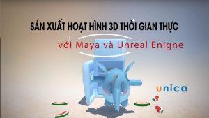 Khóa học sản xuất hoạt hình 3D thời gian thực với Maya và Unreal Enigne