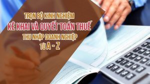Kinh nghiệm kê khai và quyết toán thuế thu nhập doanh nghiệp