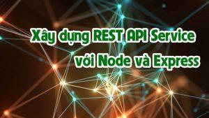 Xây dựng REST API Service với Node và Express