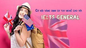 Cơ hội vàng định cư tay nghề cao với IELTS GENERAL