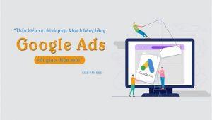 Thấu hiểu và chinh phục khách hàng bằng Google ADS với giao diện mới