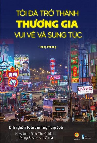 Tôi đã trở thành thương gia vui vẻ và sung túc - Kinh nghiệm buôn bán hàng Trung Quốc