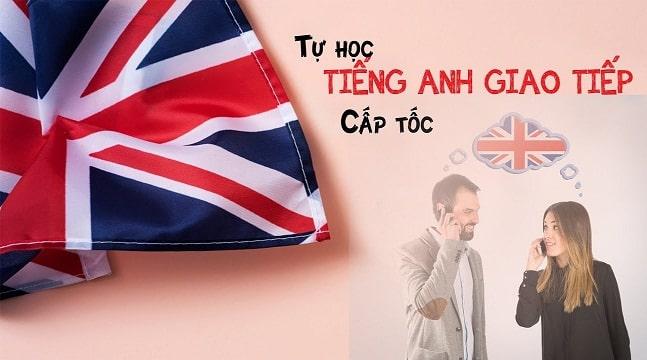 Tự học tiếng Anh giao tiếp cấp tốc