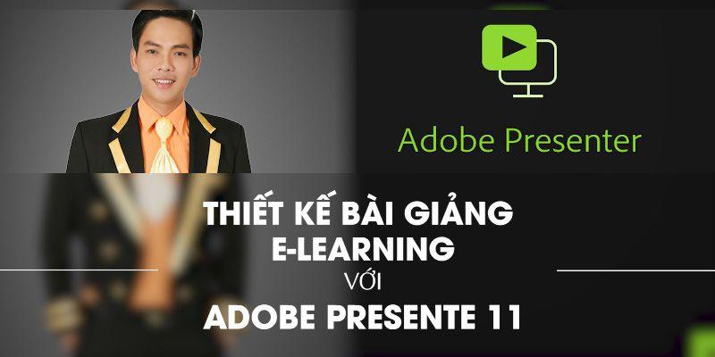 Thiết kế bài giảng E-learning đạt giải với Adobe Presenter 11