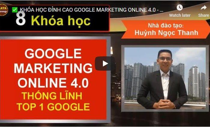 Google Marketing Online 4.0 đỉnh cao - Thống lĩnh TOP 1 Google