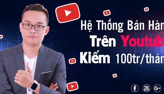 Khóa học kiếm 100tr/tháng Từ Kênh Bán Hàng Trên Youtube