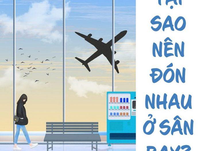 Tại sao nên đón nhau ở sân bay?