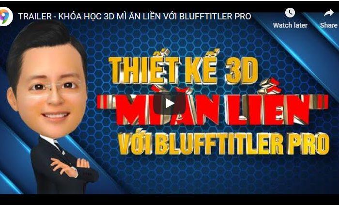 """Khóa học thiết kế 3D """"Mì Ăn Liền"""" với 3D Blufftitler Pro"""