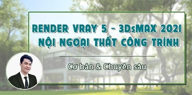 Ánh sáng Render Vray 5 - 3DSMAX 2021 nội ngoại thất công trình