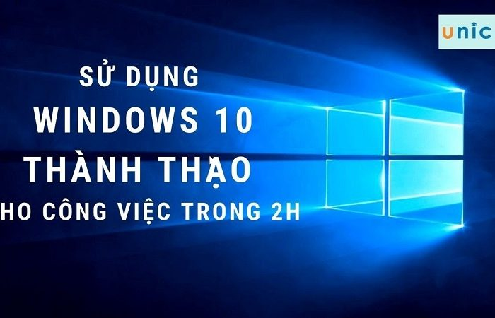 Khóa học sử dụng Windows 10 thành thạo cho công việc trong 2h