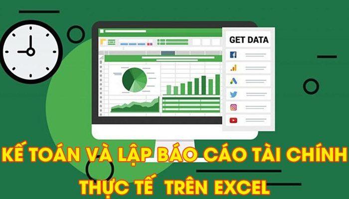 Thực hành làm kế toán và lập báo cáo tài chính THỰC TẾ trên phần mềm Excel