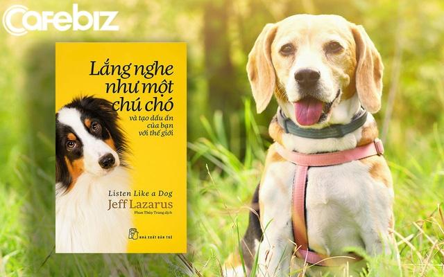 Review sách Lắng Nghe Như Một Chú Chó Và Tạo Dấu Ấn Của Bạn Với Thế Giới